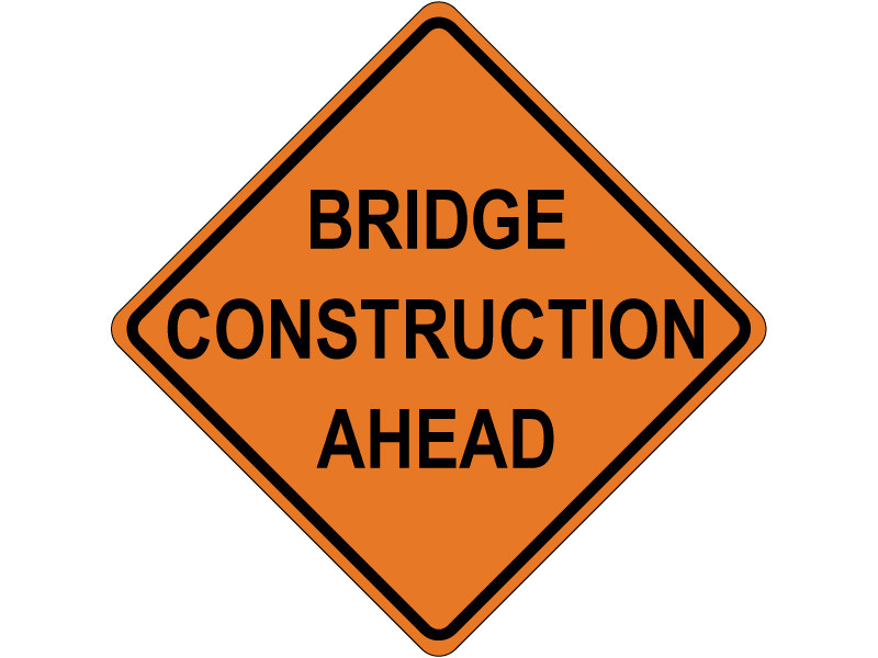BRIDGE CONSTRUCTION AHEAD