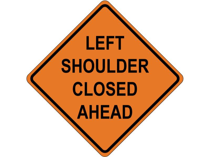 LEFT SHOULDER CLOSED AHEAD